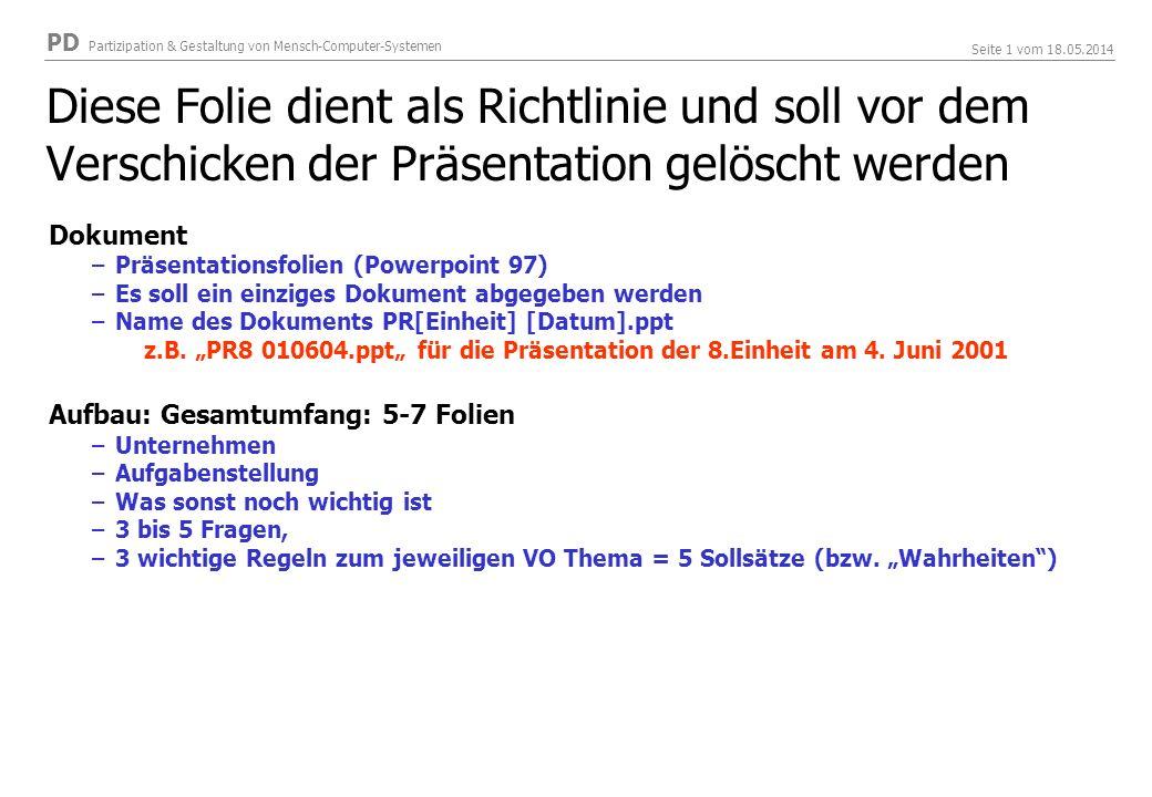 PD Partizipation & Gestaltung von Mensch-Computer-Systemen Seite 1 vom 18.05.2014 Diese Folie dient als Richtlinie und soll vor dem Verschicken der Pr