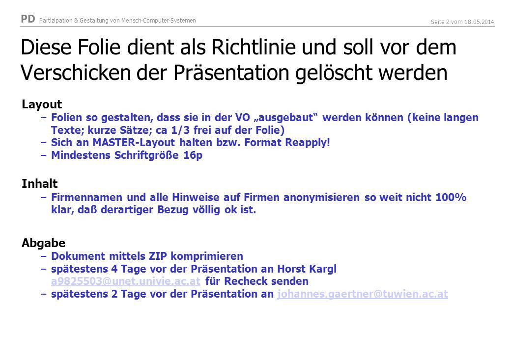 PD Partizipation & Gestaltung von Mensch-Computer-Systemen Seite 2 vom 18.05.2014 Diese Folie dient als Richtlinie und soll vor dem Verschicken der Pr