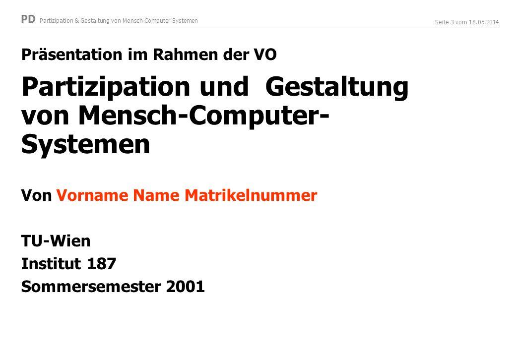 PD Partizipation & Gestaltung von Mensch-Computer-Systemen Seite 3 vom 18.05.2014 Präsentation im Rahmen der VO Partizipation und Gestaltung von Mensc
