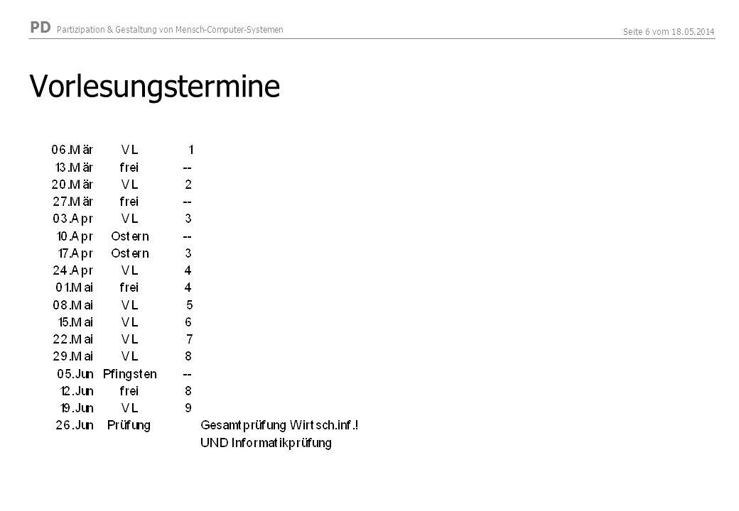 PD Partizipation & Gestaltung von Mensch-Computer-Systemen Seite 6 vom 18.05.2014 Vorlesungstermine