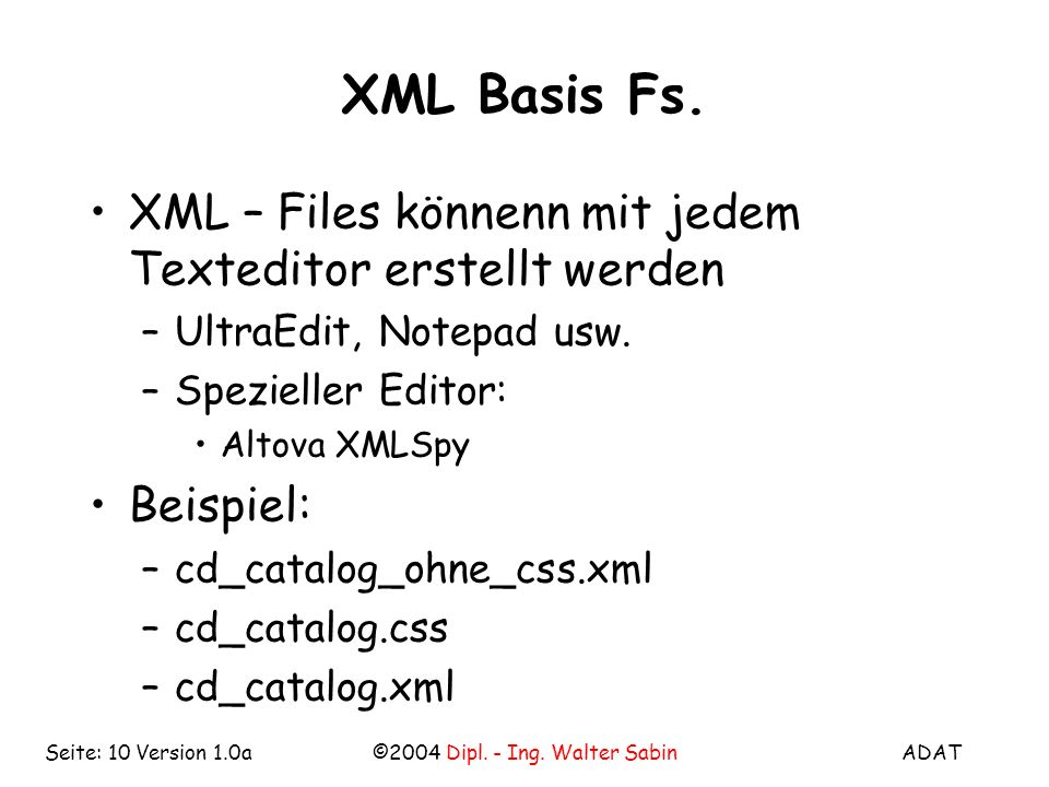 ADAT©2004 Dipl. - Ing. Walter SabinSeite: 10 Version 1.0a XML Basis Fs.