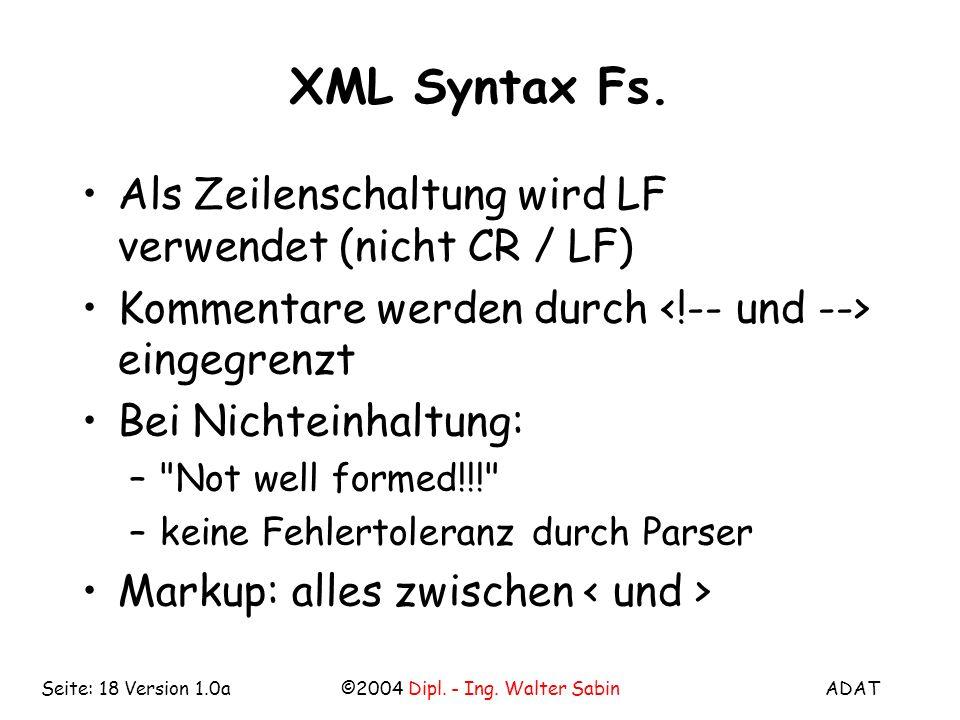 ADAT©2004 Dipl. - Ing. Walter SabinSeite: 18 Version 1.0a XML Syntax Fs.