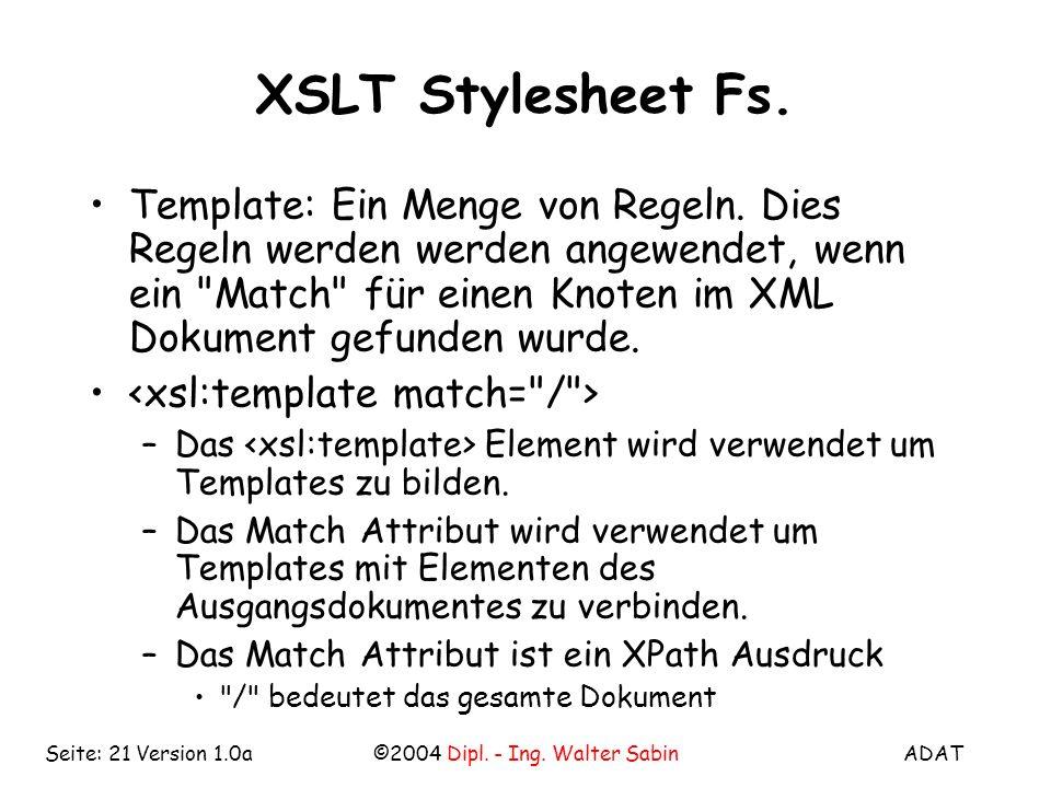 ADAT©2004 Dipl. - Ing. Walter SabinSeite: 21 Version 1.0a XSLT Stylesheet Fs.
