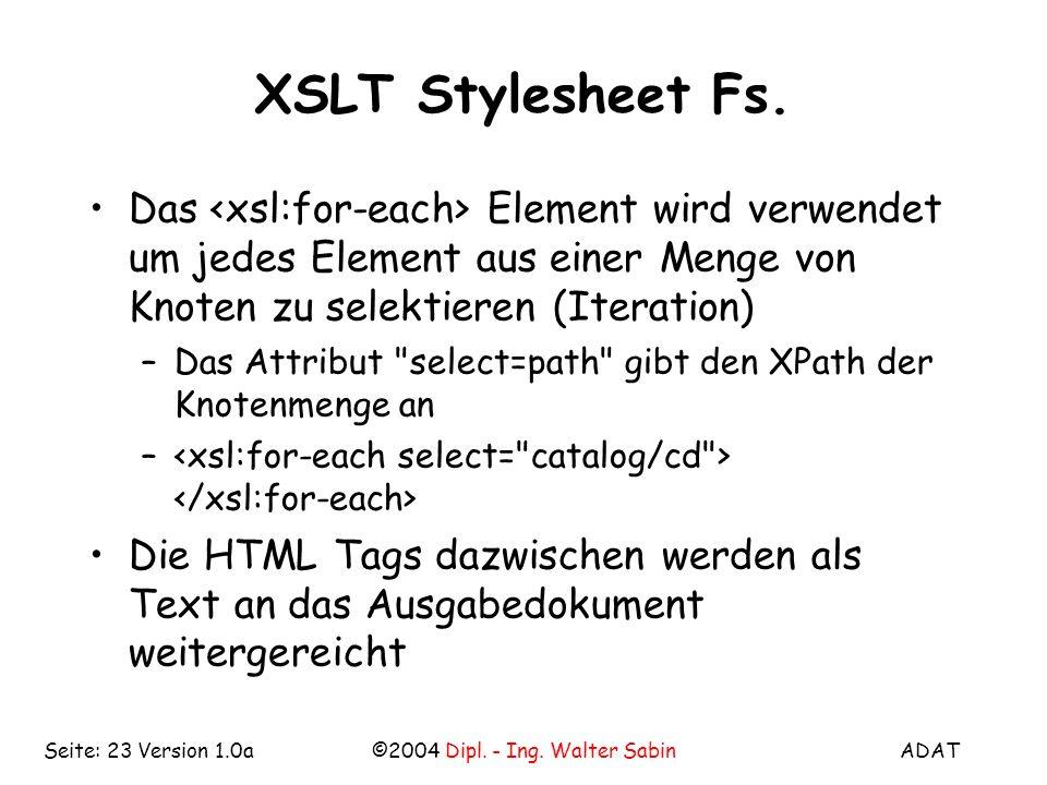 ADAT©2004 Dipl. - Ing. Walter SabinSeite: 23 Version 1.0a XSLT Stylesheet Fs.