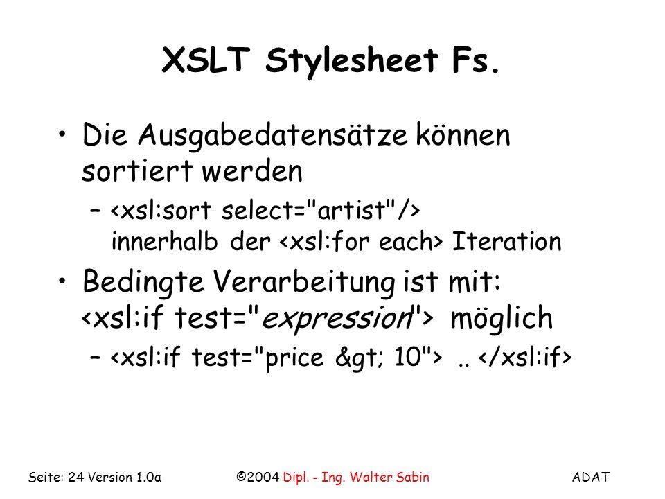 ADAT©2004 Dipl. - Ing. Walter SabinSeite: 24 Version 1.0a XSLT Stylesheet Fs.
