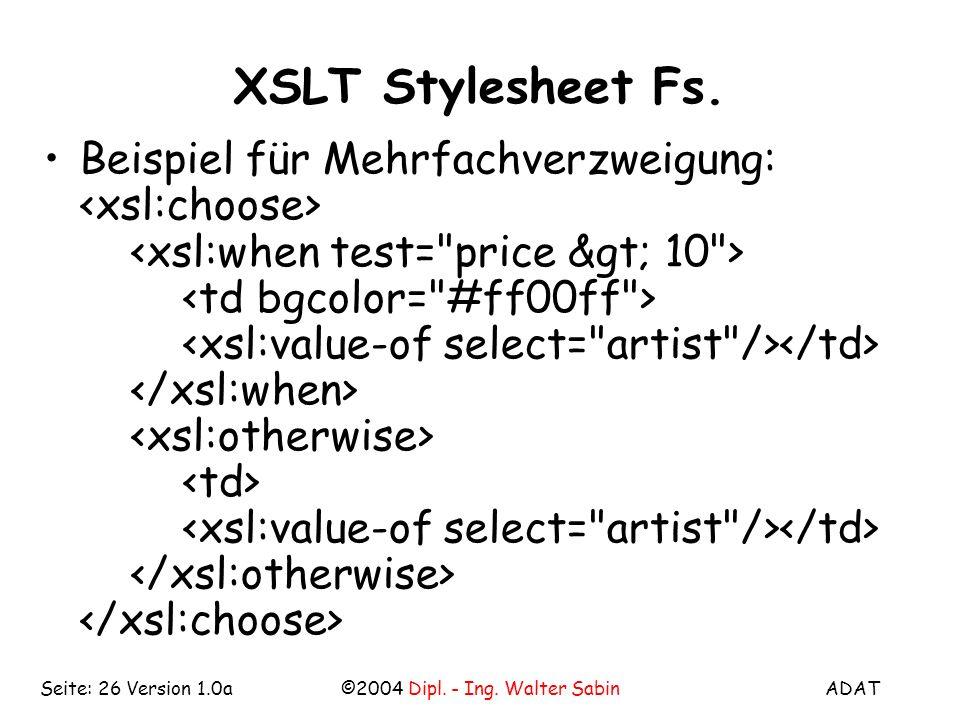 ADAT©2004 Dipl. - Ing. Walter SabinSeite: 26 Version 1.0a XSLT Stylesheet Fs.