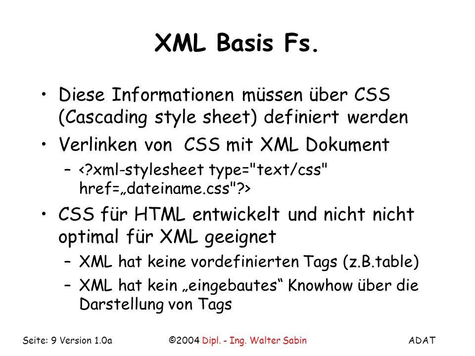 ADAT©2004 Dipl. - Ing. Walter SabinSeite: 9 Version 1.0a XML Basis Fs.