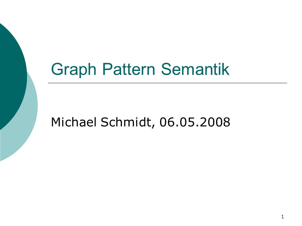 Graph Pattern Semantik Michael Schmidt, 06.05.2008 1