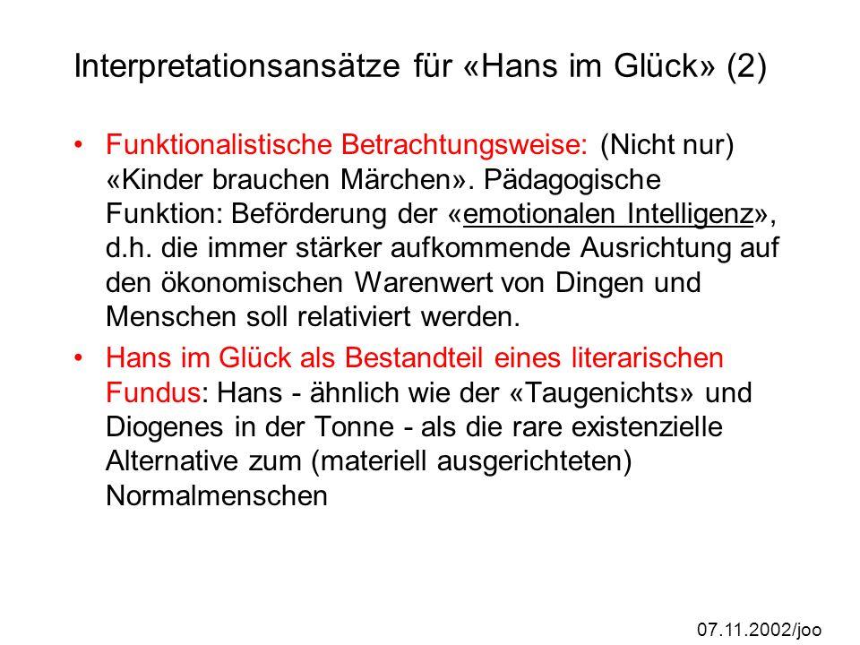 07.11.2002/joo Interpretationsansätze für «Hans im Glück» (2) Funktionalistische Betrachtungsweise: (Nicht nur) «Kinder brauchen Märchen».