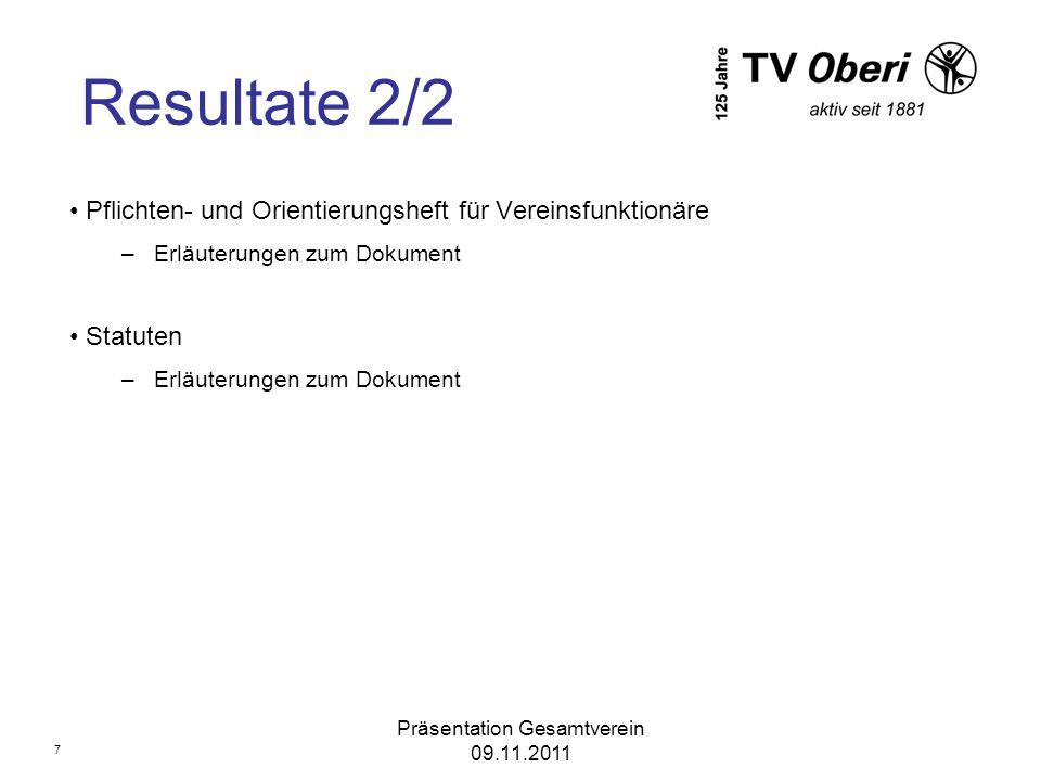 Präsentation Gesamtverein 09.11.2011 Resultate 2/2 Pflichten- und Orientierungsheft für Vereinsfunktionäre –Erläuterungen zum Dokument Statuten –Erläu
