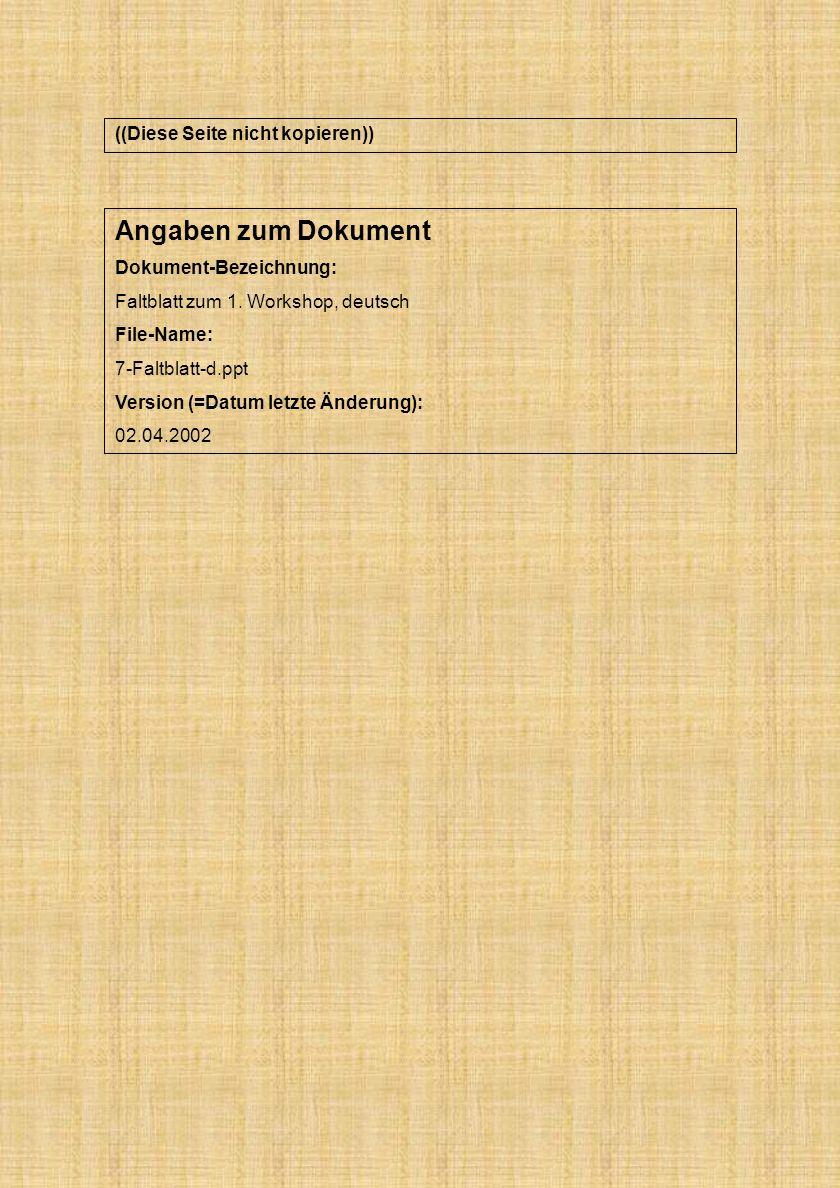 Angaben zum Dokument Dokument-Bezeichnung: Faltblatt zum 1. Workshop, deutsch File-Name: 7-Faltblatt-d.ppt Version (=Datum letzte Änderung): 02.04.200