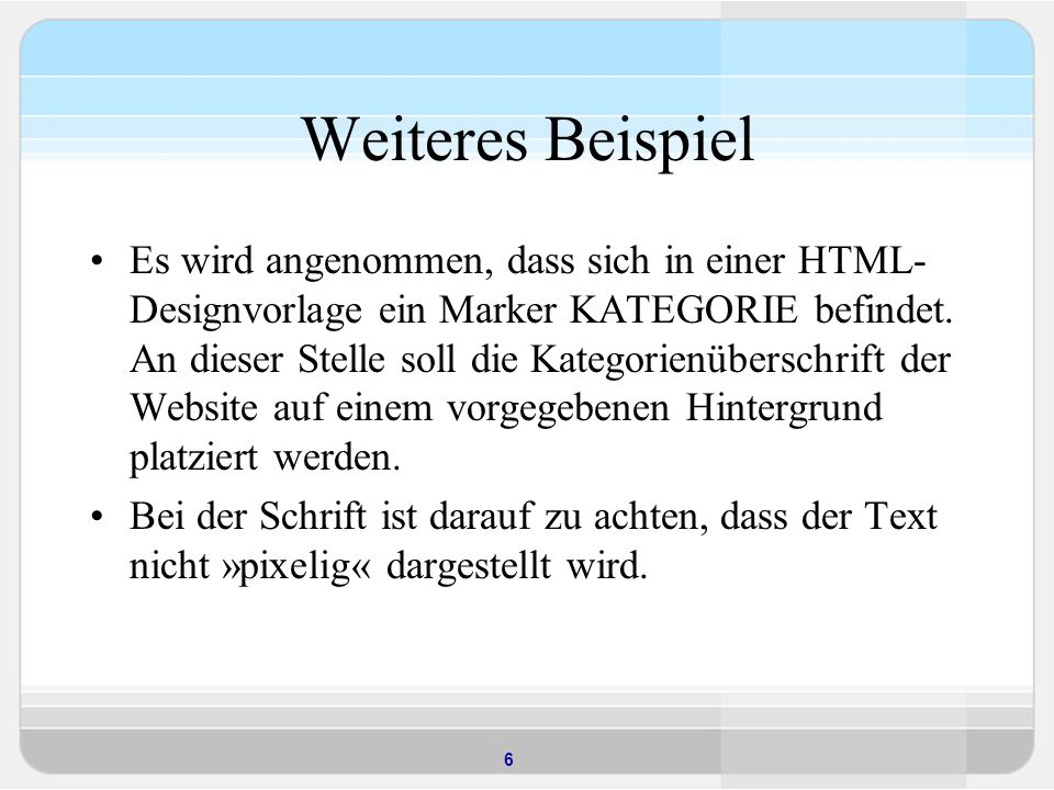 6 Weiteres Beispiel Es wird angenommen, dass sich in einer HTML- Designvorlage ein Marker KATEGORIE befindet.