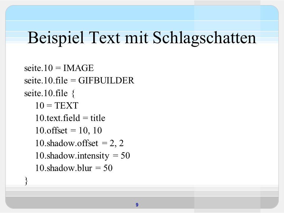 10 Beispiel geometrische Objekte seite.10 = IMAGE seite.10.file = GIFBUILDER seite.10.file.XY = 200,200 seite.10.file.backColor = black seite.10.file.10 = BOX seite.10.file.10 { dimensions = 20,20,160,120 color = red }