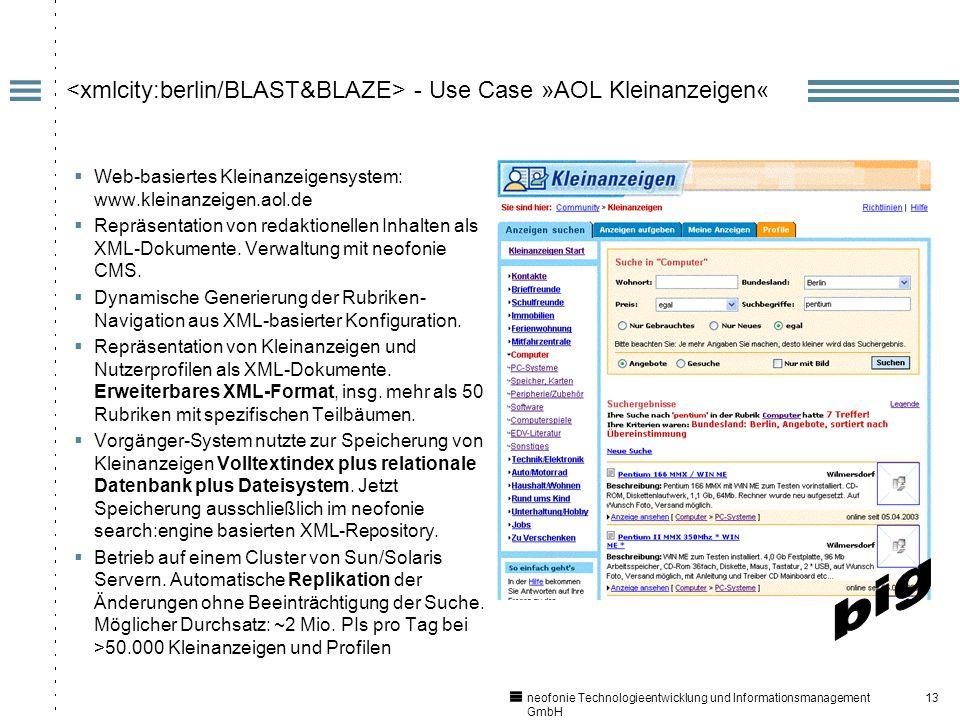 13 neofonie Technologieentwicklung und Informationsmanagement GmbH - Use Case »AOL Kleinanzeigen« Web-basiertes Kleinanzeigensystem: www.kleinanzeigen.aol.de Repräsentation von redaktionellen Inhalten als XML-Dokumente.