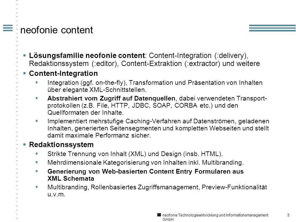 5 neofonie Technologieentwicklung und Informationsmanagement GmbH neofonie content Lösungsfamilie neofonie content: Content-Integration (:delivery), Redaktionssystem (:editor), Content-Extraktion (:extractor) und weitere Content-Integration Integration (ggf.