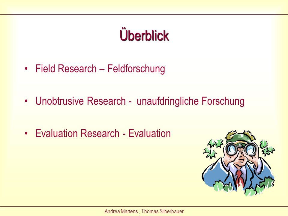 Andrea Martens, Thomas Silberbauer Überblick Field Research – Feldforschung Unobtrusive Research - unaufdringliche Forschung Evaluation Research - Evaluation