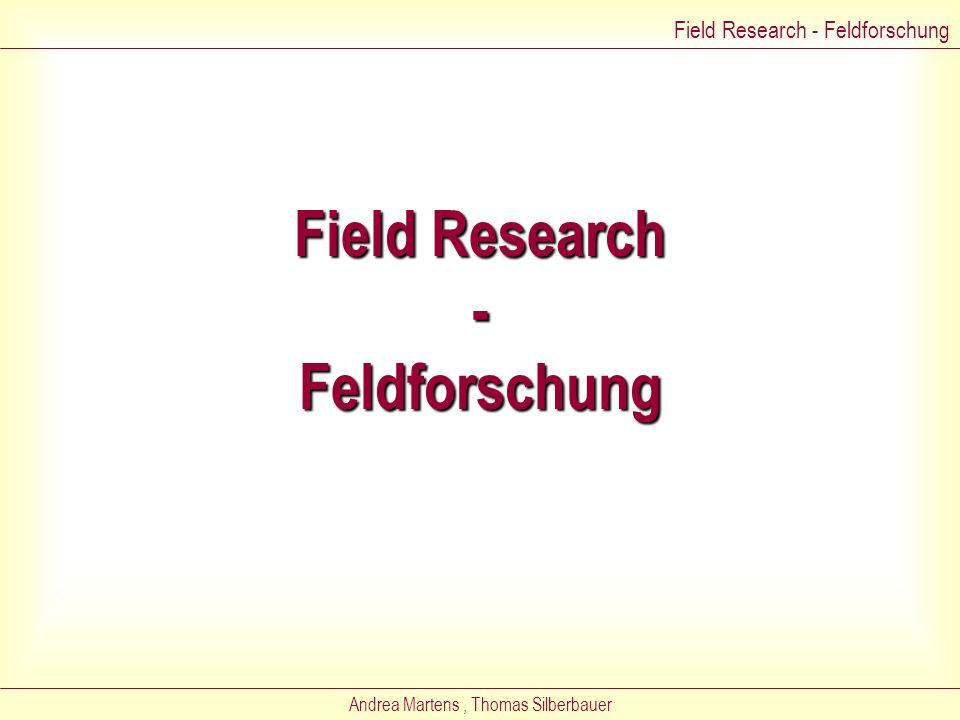 Andrea Martens, Thomas Silberbauer Überblick Field Research – Feldforschung Unobtrusive Research - unaufdringliche Forschung Evaluation Research - Eva