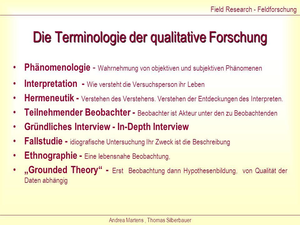 Andrea Martens, Thomas Silberbauer Feldforschung Jeder betreibt Feldforschung Umfasst viele Methoden Bringt qualitative Daten Unterschied zu anderen F