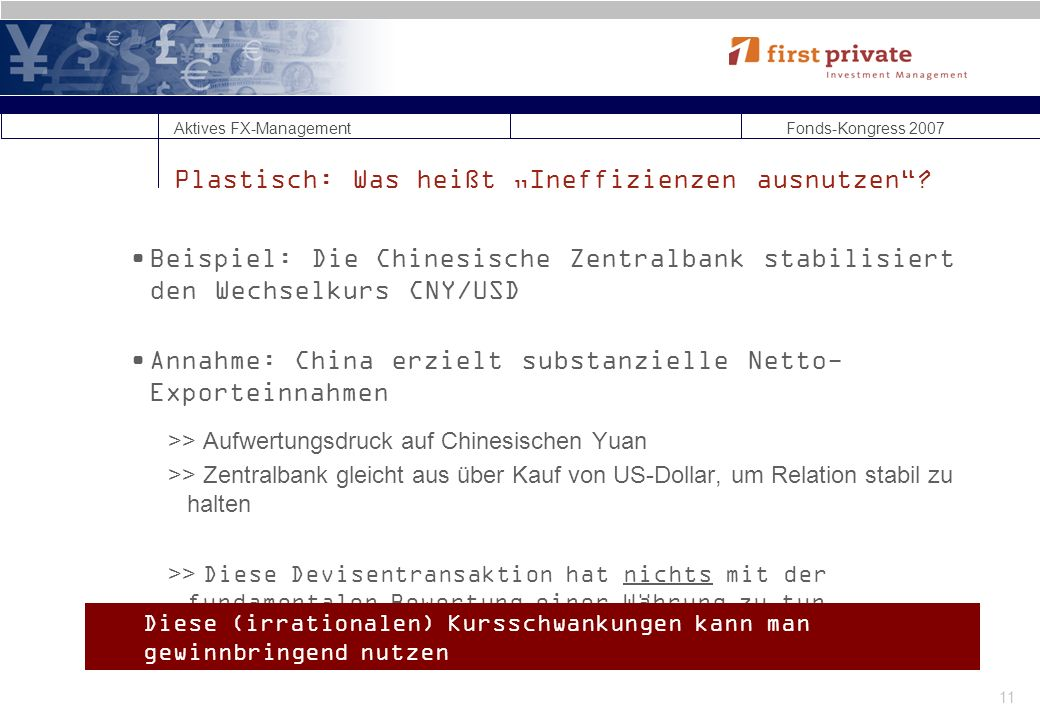 Aktives FX-Management Fonds-Kongress 2007 11 Plastisch: Was heißt Ineffizienzen ausnutzen.