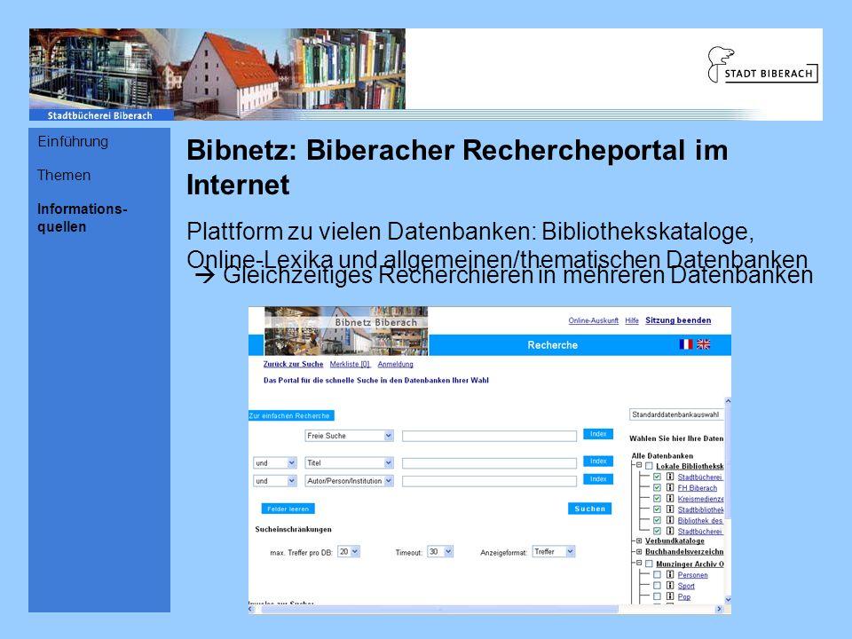 Bibnetz: Biberacher Rechercheportal im Internet Plattform zu vielen Datenbanken: Bibliothekskataloge, Online-Lexika und allgemeinen/thematischen Datenbanken Gleichzeitiges Recherchieren in mehreren Datenbanken Einführung Themen Informations- quellen