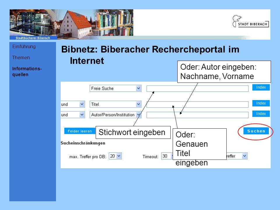 Bibnetz: Biberacher Rechercheportal im Internet Stichwort eingeben Oder: Genauen Titel eingeben Oder: Autor eingeben: Nachname, Vorname Einführung Themen Informations- quellen