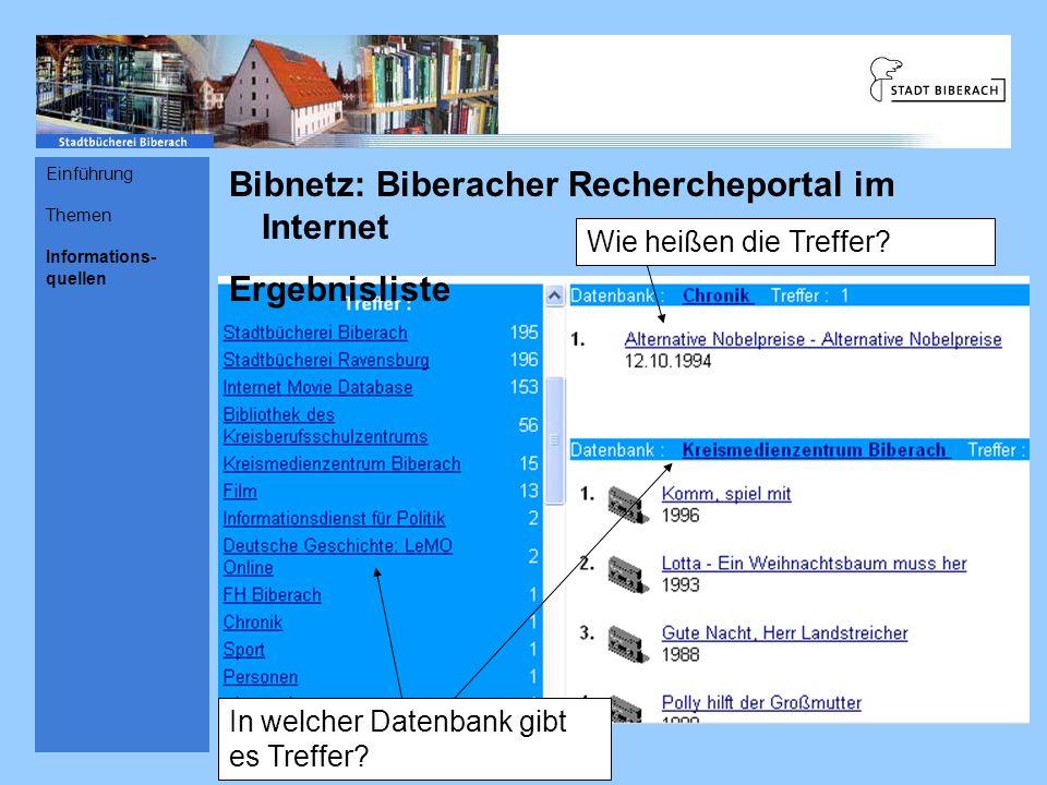 Bibnetz: Biberacher Rechercheportal im Internet Ergebnisliste In welcher Datenbank gibt es Treffer? Wie heißen die Treffer? Einführung Themen Informat