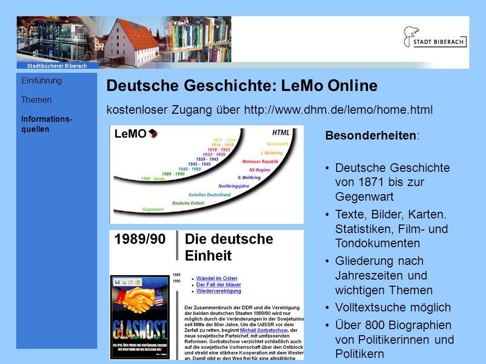 Deutsche Geschichte: LeMo Online kostenloser Zugang über http://www.dhm.de/lemo/home.html Besonderheiten: Deutsche Geschichte von 1871 bis zur Gegenwa