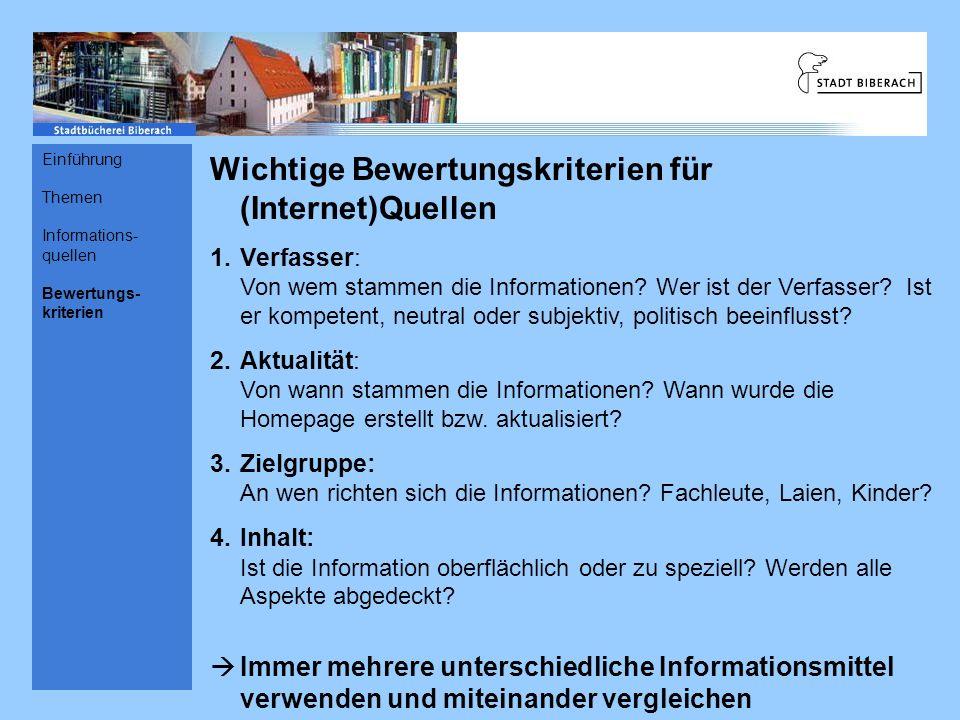 Wichtige Bewertungskriterien für (Internet)Quellen 1.Verfasser: Von wem stammen die Informationen? Wer ist der Verfasser? Ist er kompetent, neutral od