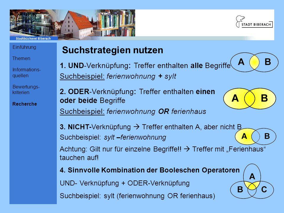 Suchstrategien nutzen Einführung Themen Informations- quellen Bewertungs- kriterien Recherche 1. UND-Verknüpfung: Treffer enthalten alle Begriffe Such