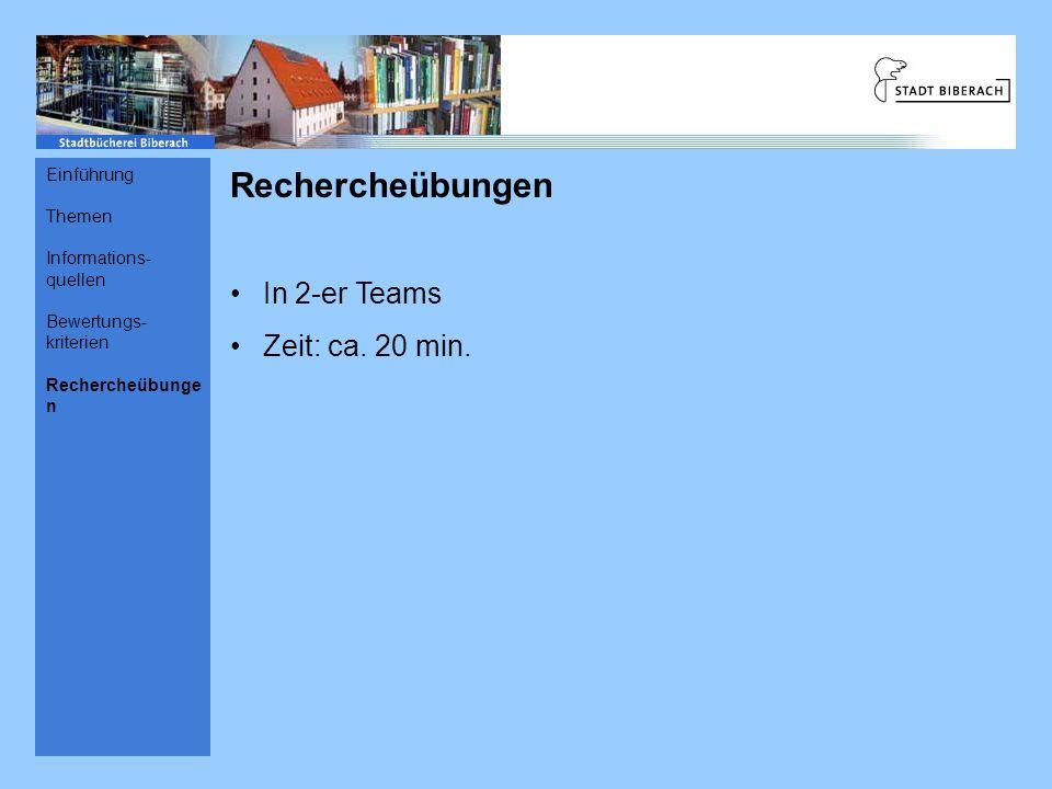 Rechercheübungen In 2-er Teams Zeit: ca. 20 min. Einführung Themen Informations- quellen Bewertungs- kriterien Rechercheübunge n