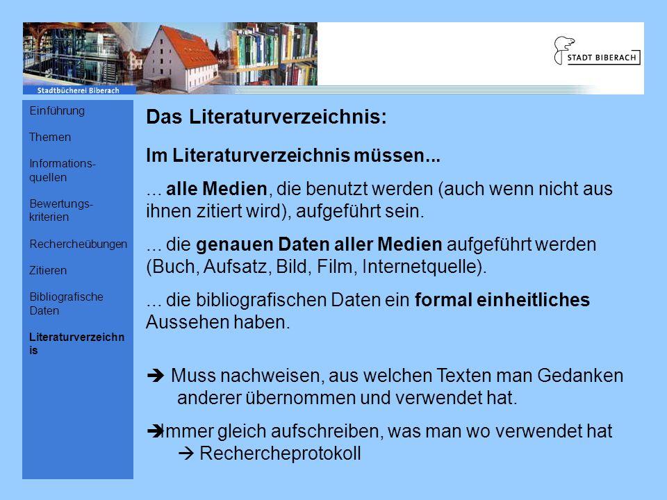 Das Literaturverzeichnis: Im Literaturverzeichnis müssen...... alle Medien, die benutzt werden (auch wenn nicht aus ihnen zitiert wird), aufgeführt se