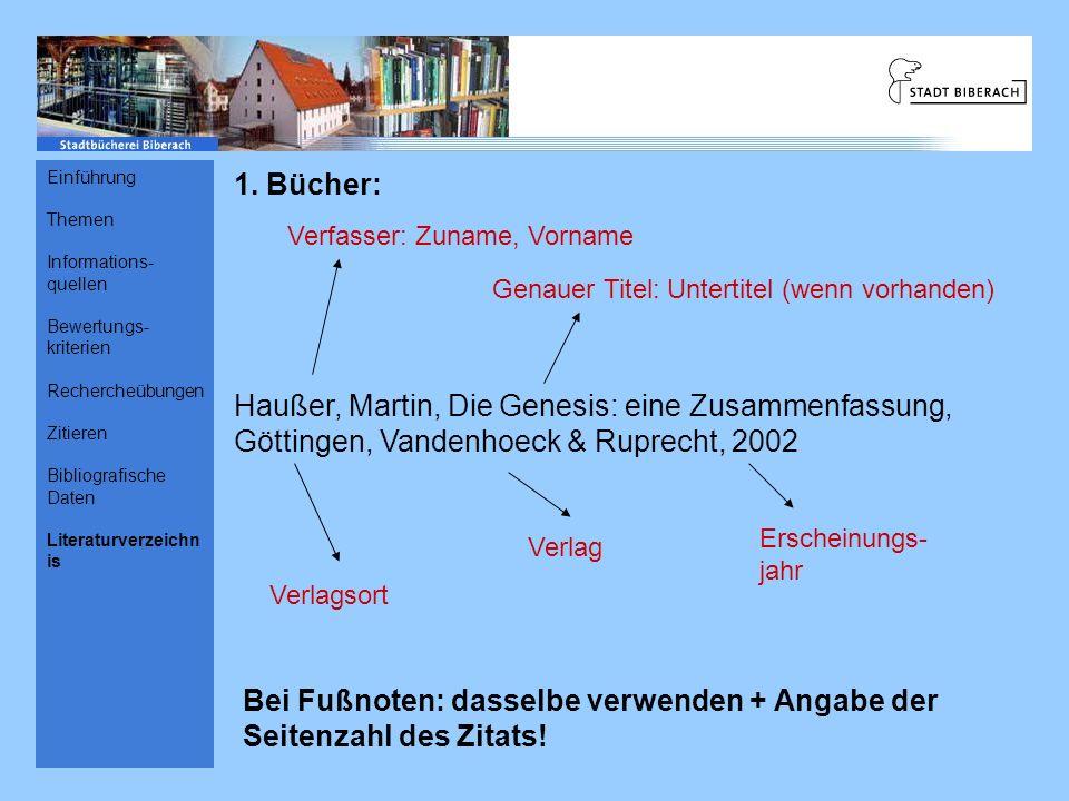 1. Bücher: Haußer, Martin, Die Genesis: eine Zusammenfassung, Göttingen, Vandenhoeck & Ruprecht, 2002 Verfasser: Zuname, Vorname Genauer Titel: Untert