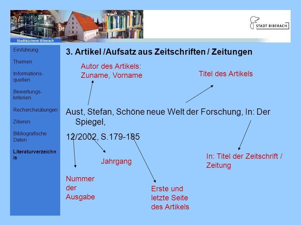 3. Artikel /Aufsatz aus Zeitschriften / Zeitungen Aust, Stefan, Schöne neue Welt der Forschung, In: Der Spiegel, 12/2002, S.179-185 Autor des Artikels