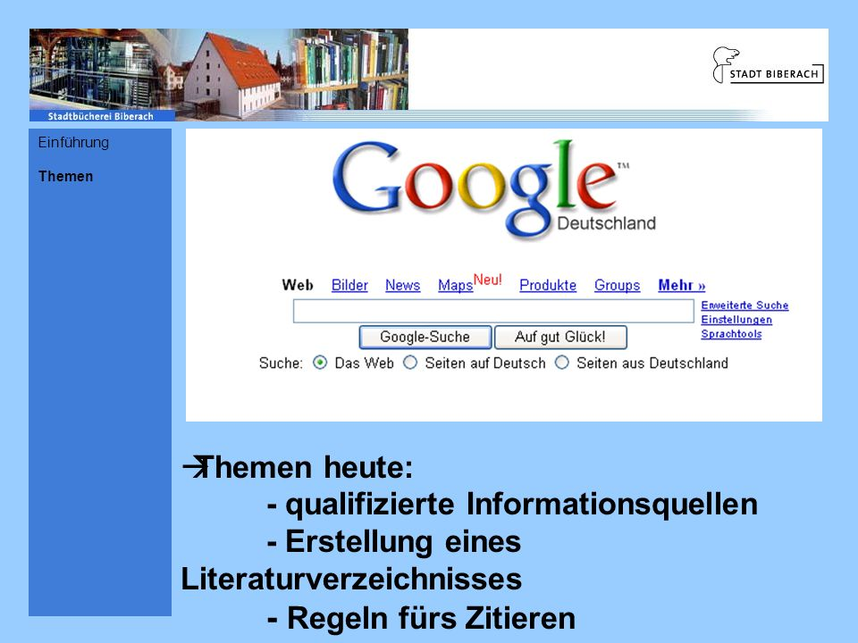 Einführung Themen Themen heute: - qualifizierte Informationsquellen - Erstellung eines Literaturverzeichnisses - Regeln fürs Zitieren