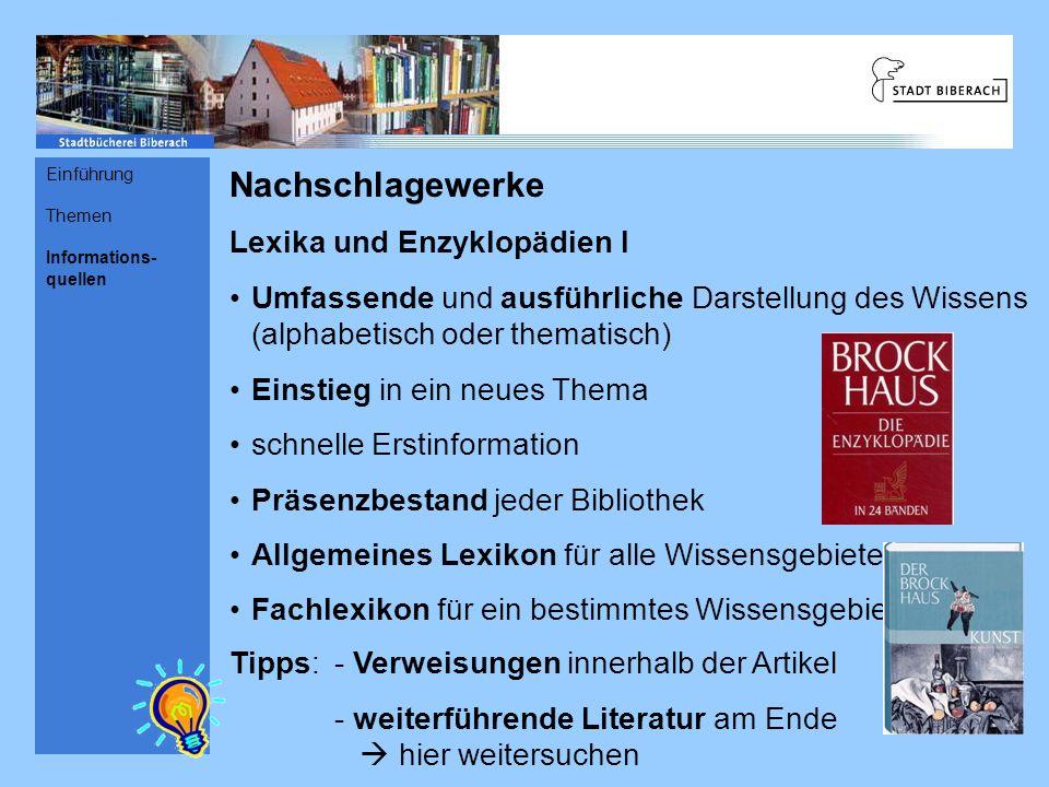 Nachschlagewerke Lexika und Enzyklopädien I Umfassende und ausführliche Darstellung des Wissens (alphabetisch oder thematisch) Einstieg in ein neues T