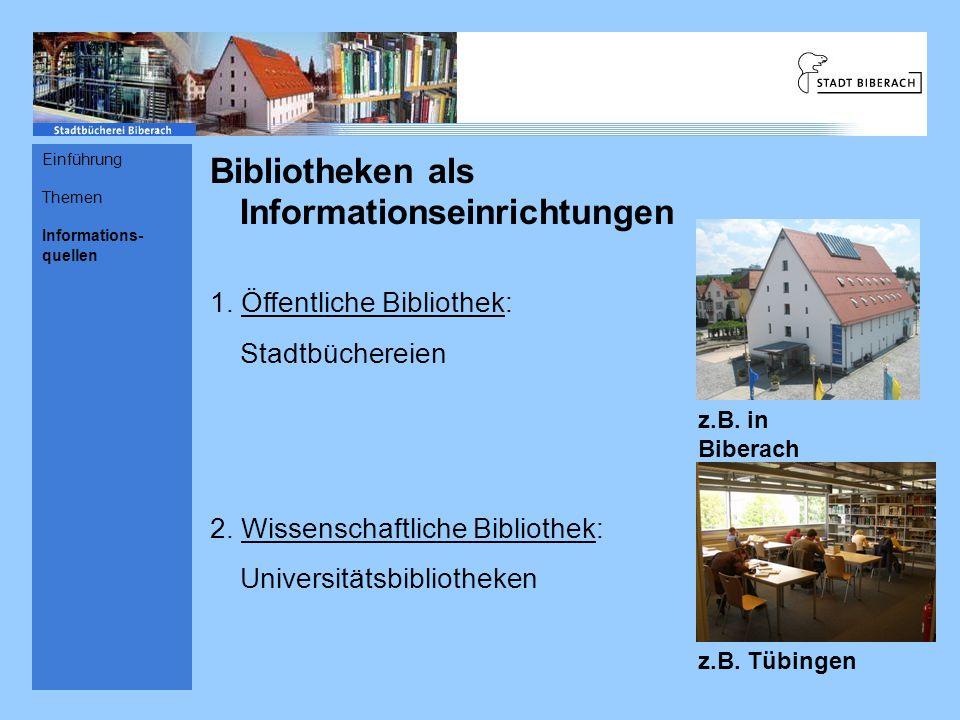 Bibliotheken als Informationseinrichtungen 1. Öffentliche Bibliothek: Stadtbüchereien 2. Wissenschaftliche Bibliothek: Universitätsbibliotheken z.B. i
