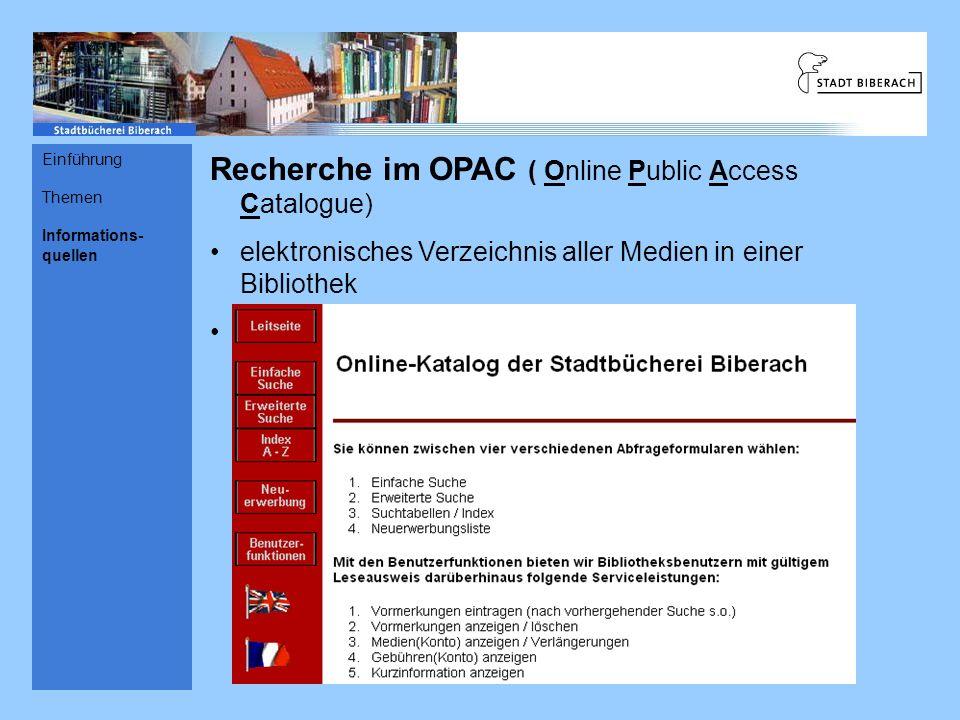 Recherche im OPAC ( Online Public Access Catalogue) elektronisches Verzeichnis aller Medien in einer Bibliothek öffentlich zugänglich übers Internet E