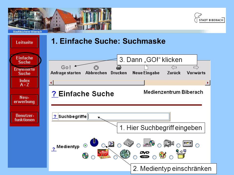 1. Einfache Suche: Suchmaske Einführung Ablauf Informations- einrichtungen Informations- quellen 1. Hier Suchbegriff eingeben 3. Dann GO! klicken 2. M