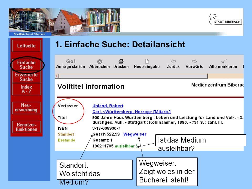 Einführung Ablauf Informations- einrichtungen Informations- quellen 1. Einfache Suche: Detailansicht Standort: Wo steht das Medium? Wegweiser: Zeigt w