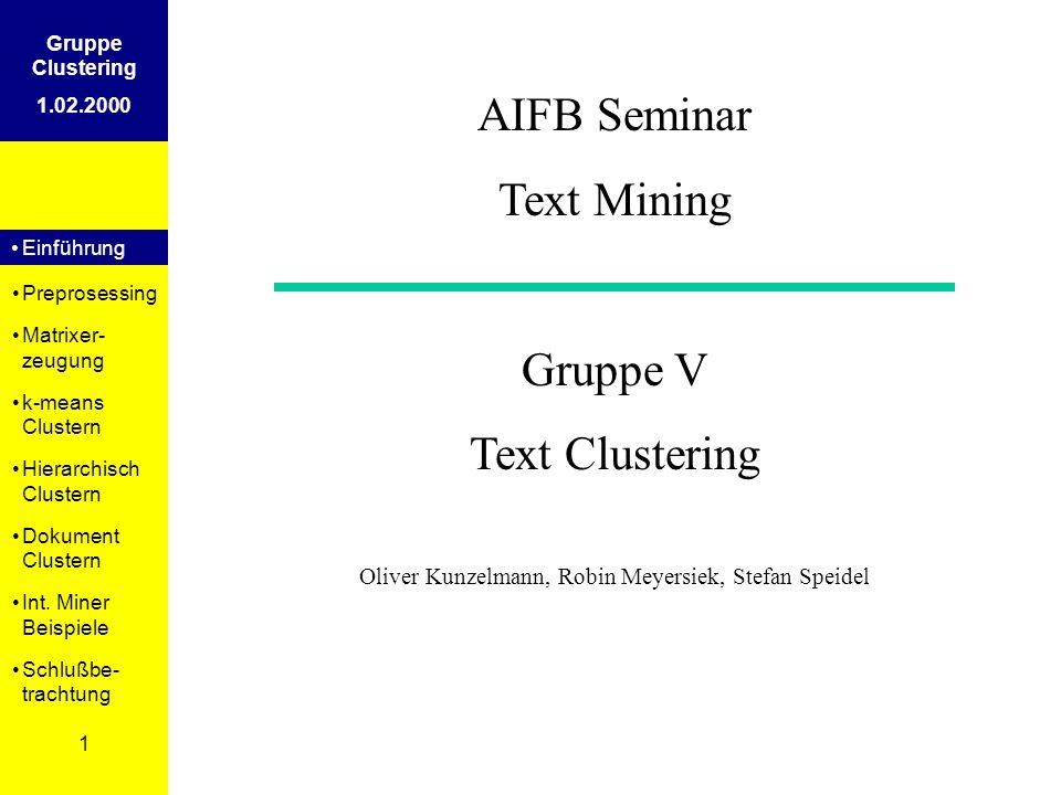 Einführung Preprosessing Matrixer- zeugung k-means Clustern Hierarchisch Clustern Dokument Clustern Int. Miner Beispiele Schlußbe- trachtung 1 Gruppe