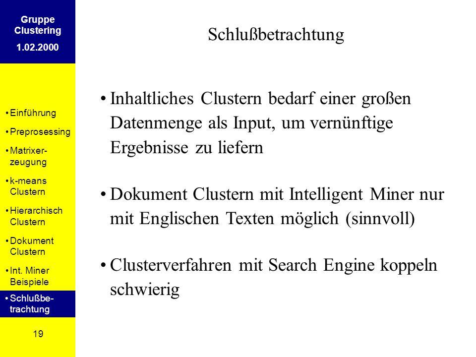 Einführung Preprosessing Matrixer- zeugung k-means Clustern Hierarchisch Clustern Dokument Clustern Int. Miner Beispiele Schlußbe- trachtung 19 Gruppe