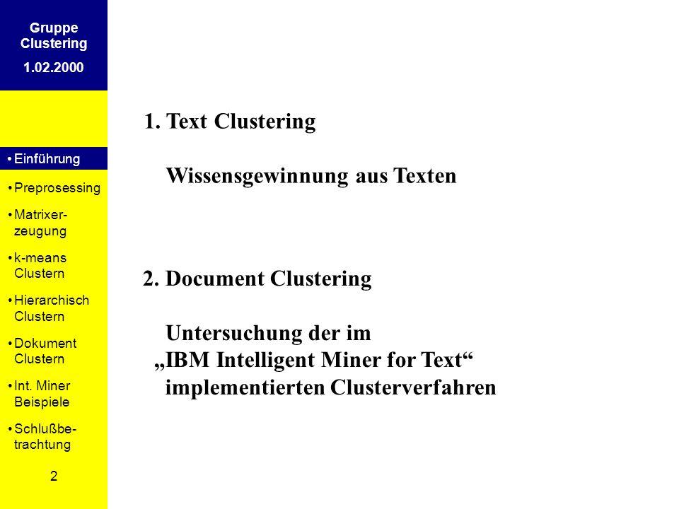 Einführung Preprosessing Matrixer- zeugung k-means Clustern Hierarchisch Clustern Dokument Clustern Int. Miner Beispiele Schlußbe- trachtung 2 Gruppe