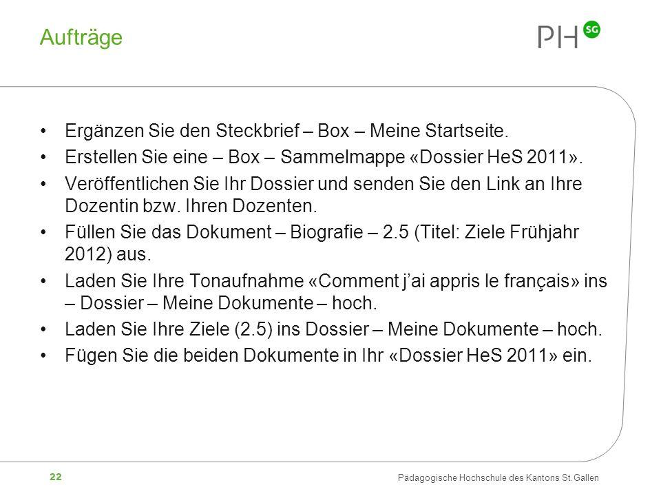 22 Pädagogische Hochschule des Kantons St.Gallen Aufträge Ergänzen Sie den Steckbrief – Box – Meine Startseite.