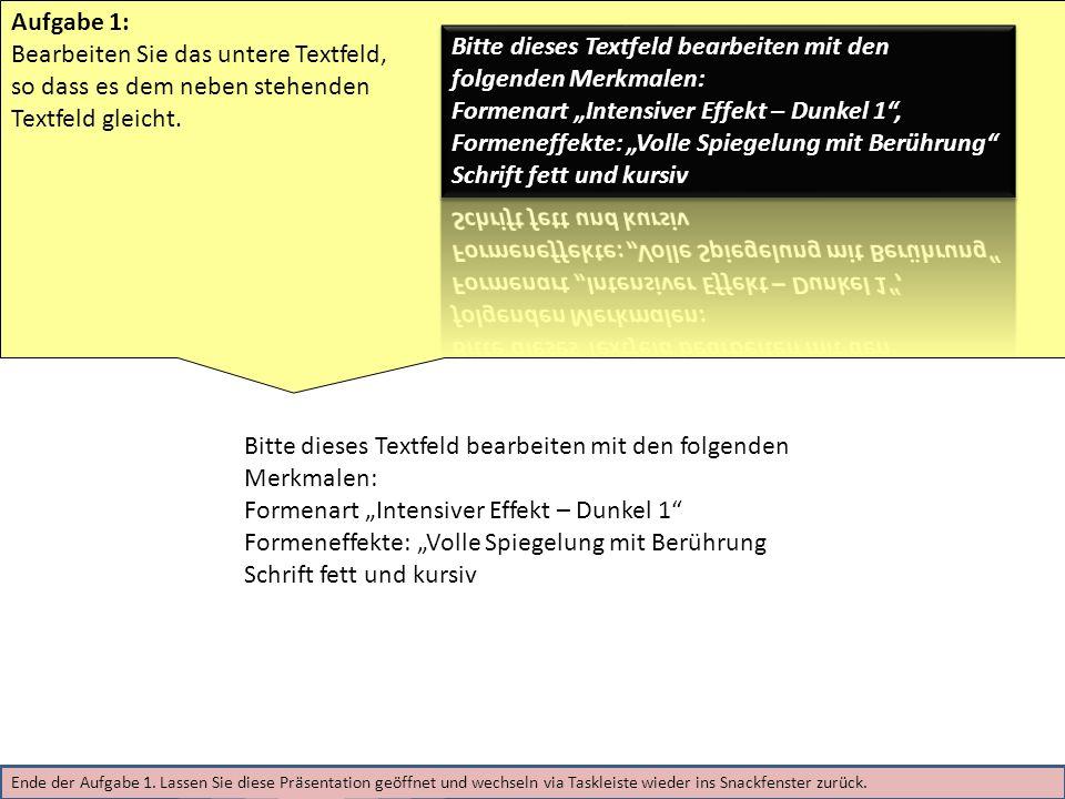 Aufgabe 1: Bearbeiten Sie das untere Textfeld, so dass es dem neben stehenden Textfeld gleicht. Ende der Aufgabe 1. Lassen Sie diese Präsentation geöf