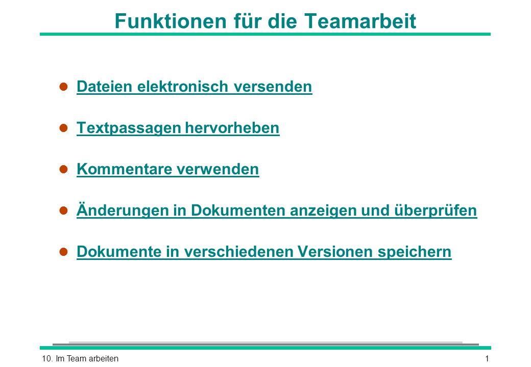 10. Im Team arbeiten1 Funktionen für die Teamarbeit l Dateien elektronisch versenden Dateien elektronisch versenden l Textpassagen hervorheben Textpas