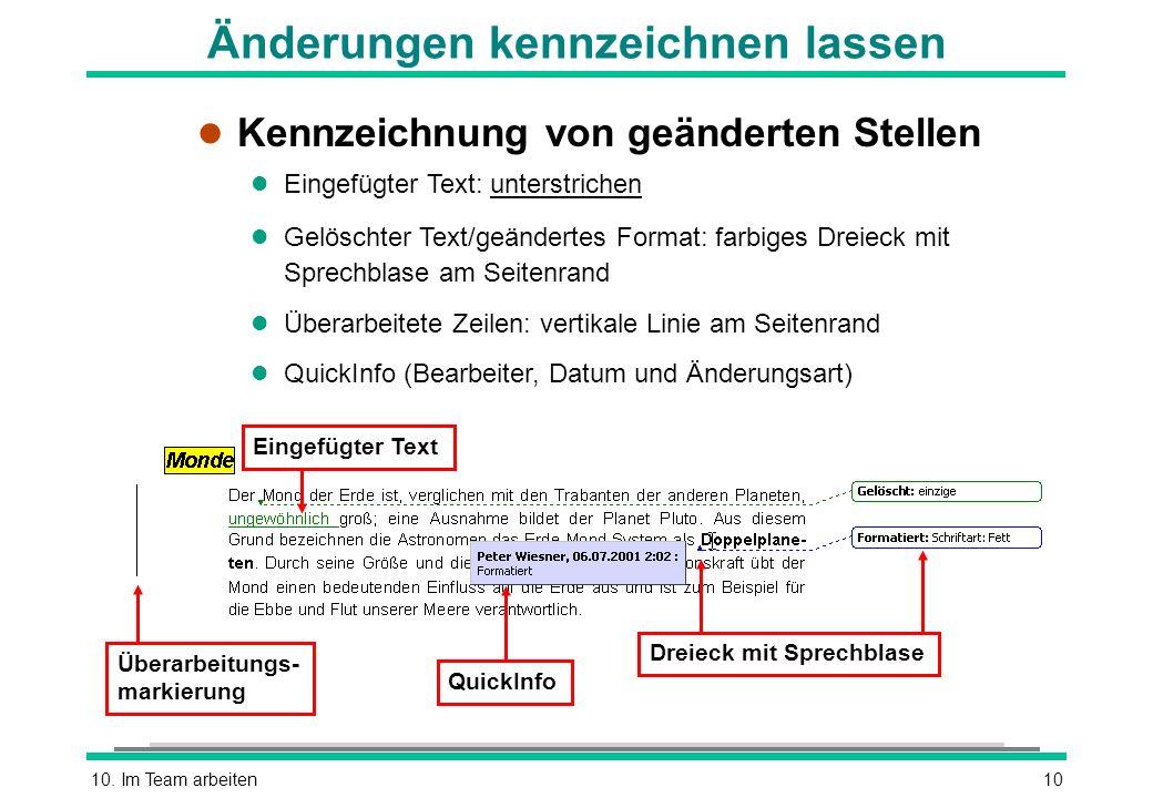 10. Im Team arbeiten10 l Kennzeichnung von geänderten Stellen l Eingefügter Text: unterstrichen l Gelöschter Text/geändertes Format: farbiges Dreieck