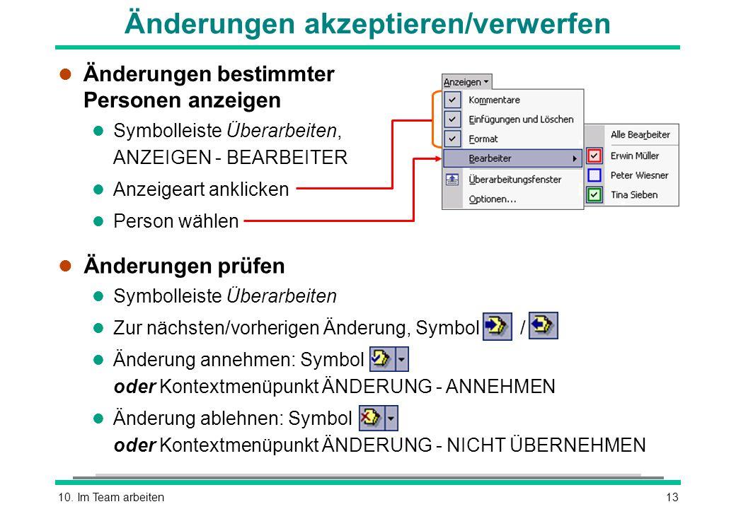 10. Im Team arbeiten13 Änderungen akzeptieren/verwerfen l Änderungen bestimmter Personen anzeigen l Symbolleiste Überarbeiten, ANZEIGEN - BEARBEITER l
