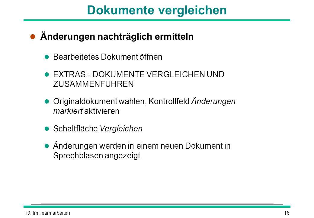 10. Im Team arbeiten16 Dokumente vergleichen l Änderungen nachträglich ermitteln l Bearbeitetes Dokument öffnen l EXTRAS - DOKUMENTE VERGLEICHEN UND Z