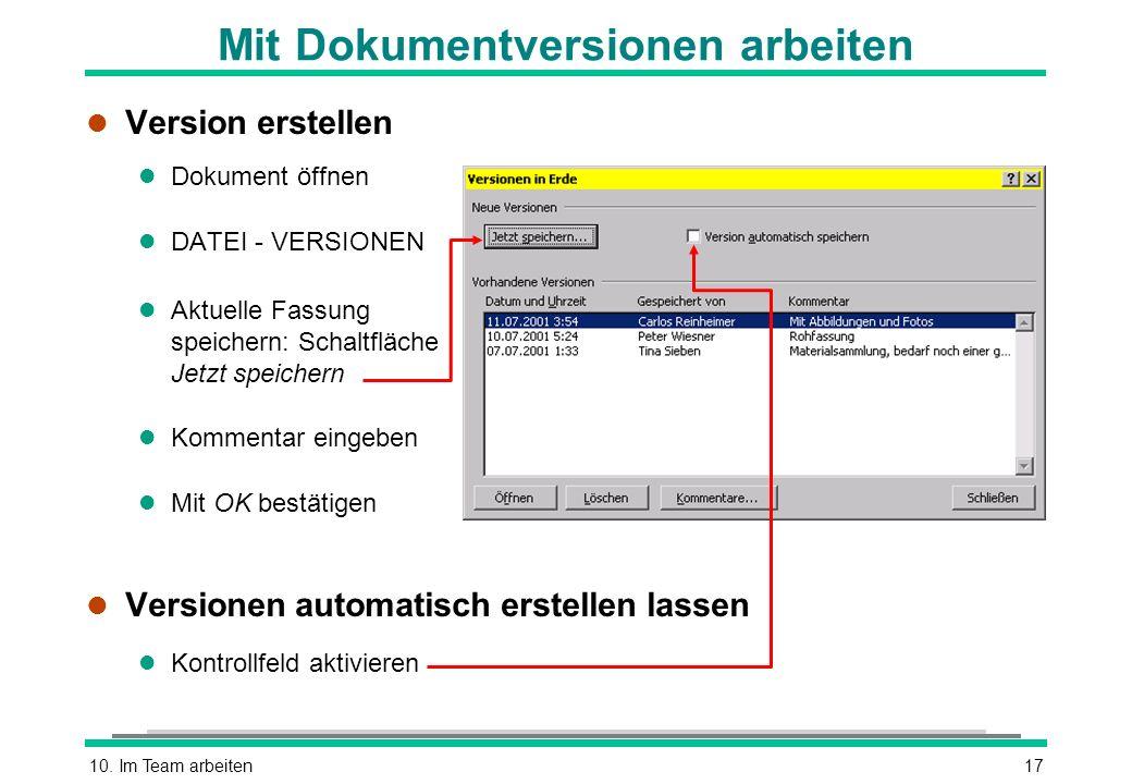 10. Im Team arbeiten17 Mit Dokumentversionen arbeiten l Version erstellen l Dokument öffnen l DATEI - VERSIONEN l Aktuelle Fassung speichern: Schaltfl