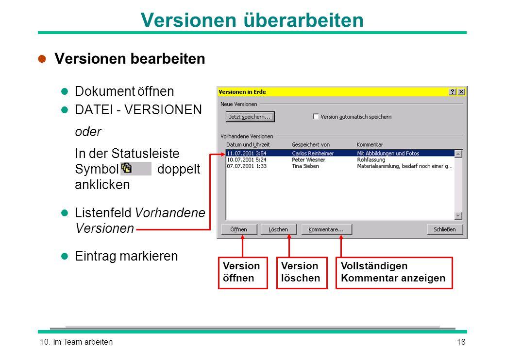 10. Im Team arbeiten18 Versionen überarbeiten l Versionen bearbeiten l Dokument öffnen l DATEI - VERSIONEN oder In der Statusleiste Symbol doppelt ank